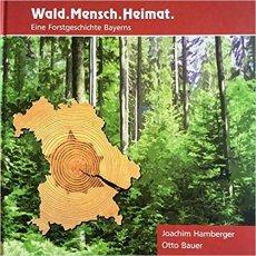 Hamberger/Bauer: Wald. Mensch. Heimat: Eine Forstgeschichte Bayerns